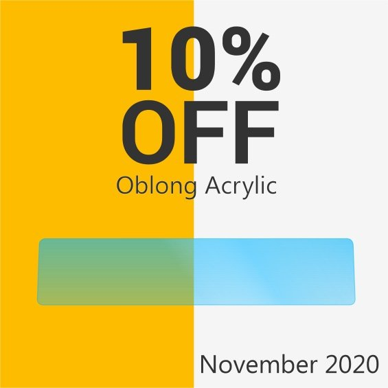 Get 10% OFF Oblong Acrylic this November